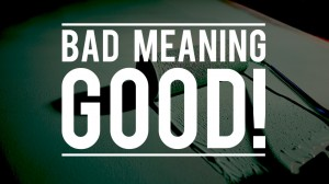 Bad Meaning Good